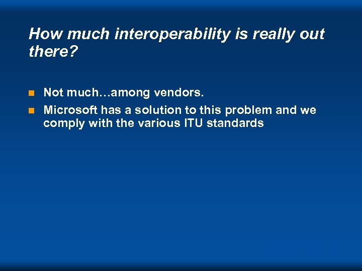 How much interoperability is really out there? Not much…among vendors. n Microsoft has a