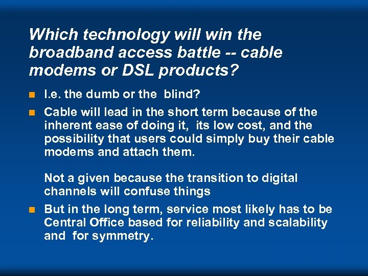 Which technology will win the broadband access battle -- cable modems or DSL products?