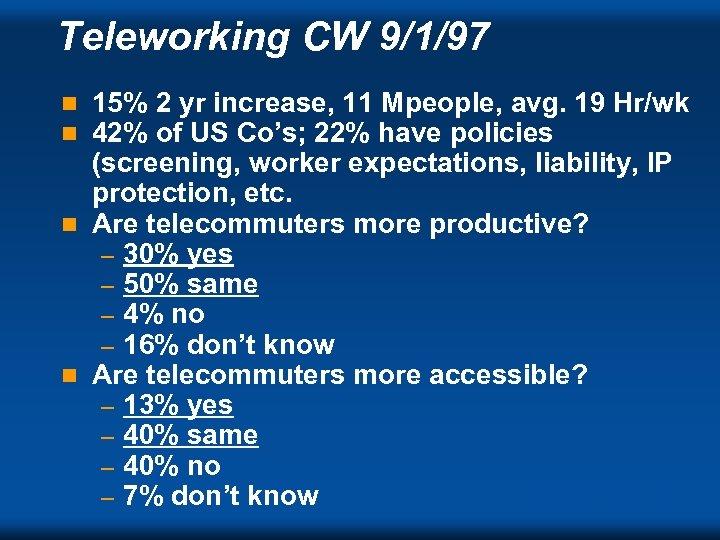 Teleworking CW 9/1/97 15% 2 yr increase, 11 Mpeople, avg. 19 Hr/wk 42% of
