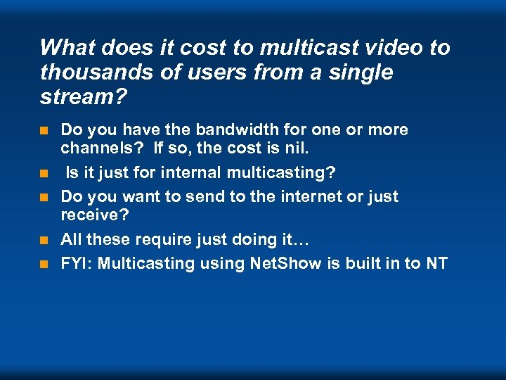 What does it cost to multicast video to thousands of users from a single