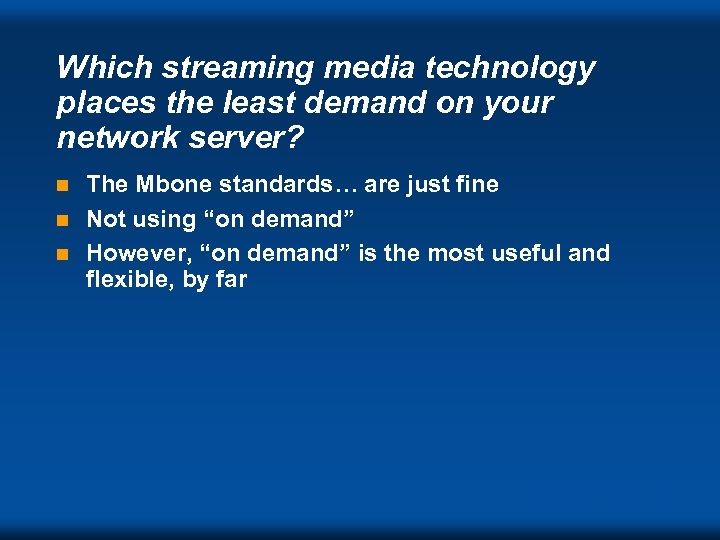 Which streaming media technology places the least demand on your network server? The Mbone