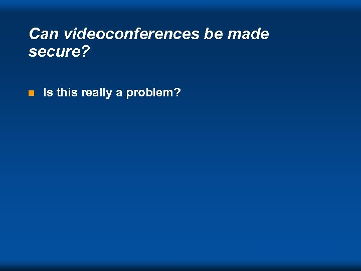 Can videoconferences be made secure? n Is this really a problem? DVC ' 98