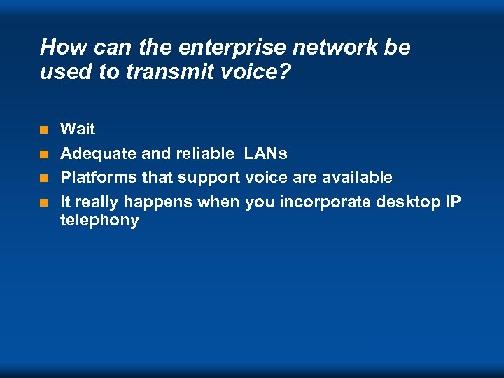 How can the enterprise network be used to transmit voice? Wait n Adequate and