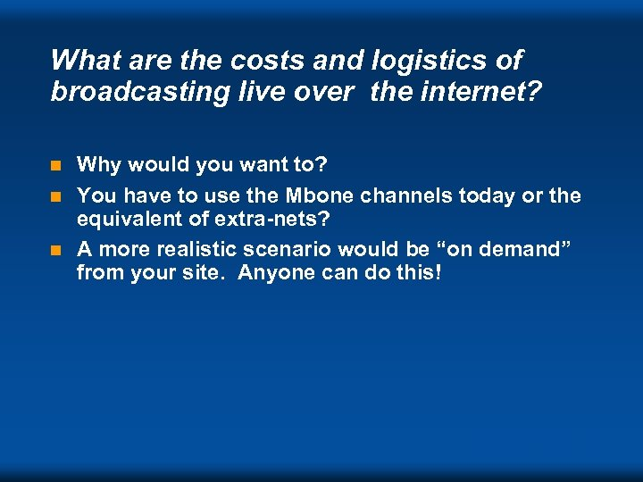 What are the costs and logistics of broadcasting live over the internet? Why would