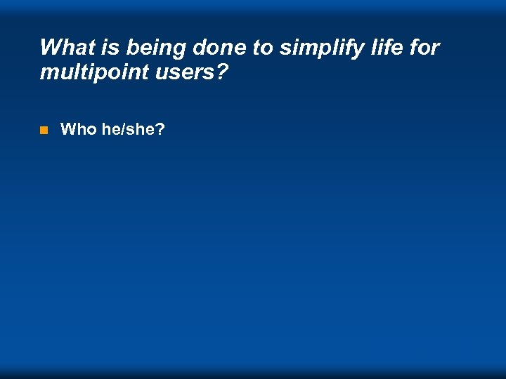 What is being done to simplify life for multipoint users? n Who he/she? DVC