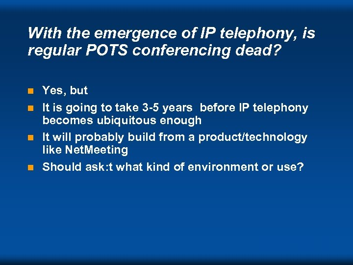 With the emergence of IP telephony, is regular POTS conferencing dead? Yes, but n