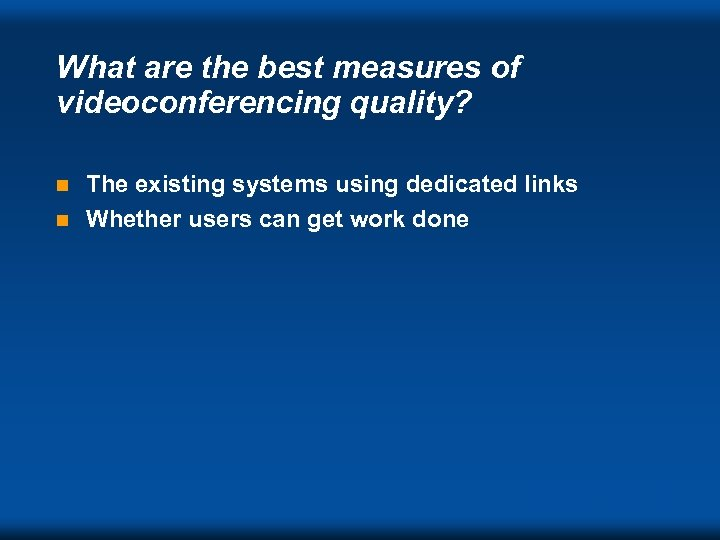 What are the best measures of videoconferencing quality? The existing systems using dedicated links