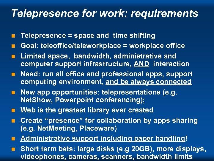 Telepresence for work: requirements n n n n n Telepresence = space and time