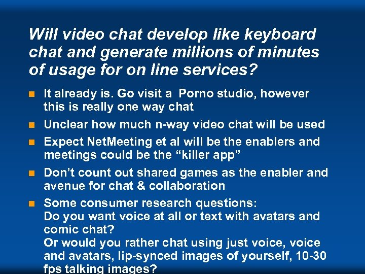 Will video chat develop like keyboard chat and generate millions of minutes of usage