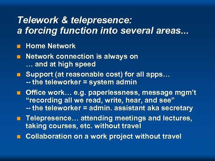 Telework & telepresence: a forcing function into several areas. . . n n n