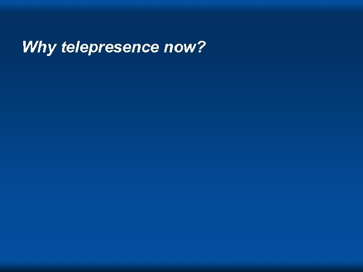 Why telepresence now? DVC ' 98 s