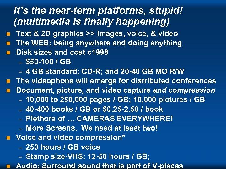 It's the near-term platforms, stupid! (multimedia is finally happening) n n n n Text