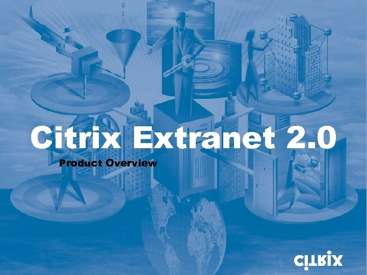 Citrix Extranet 2. 0 Product Overview