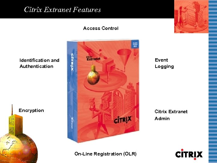 Citrix Extranet Features Access Control Identification and Authentication Event Logging Encryption Citrix Extranet Admin