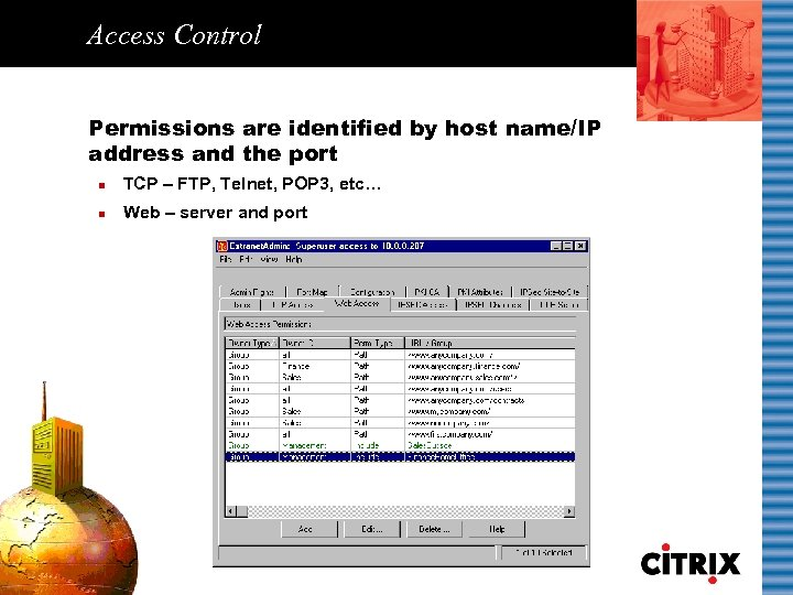 Access Control Permissions are identified by host name/IP address and the port n TCP