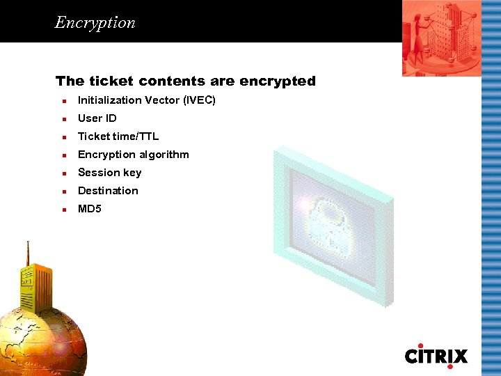 Encryption The ticket contents are encrypted n Initialization Vector (IVEC) n User ID n