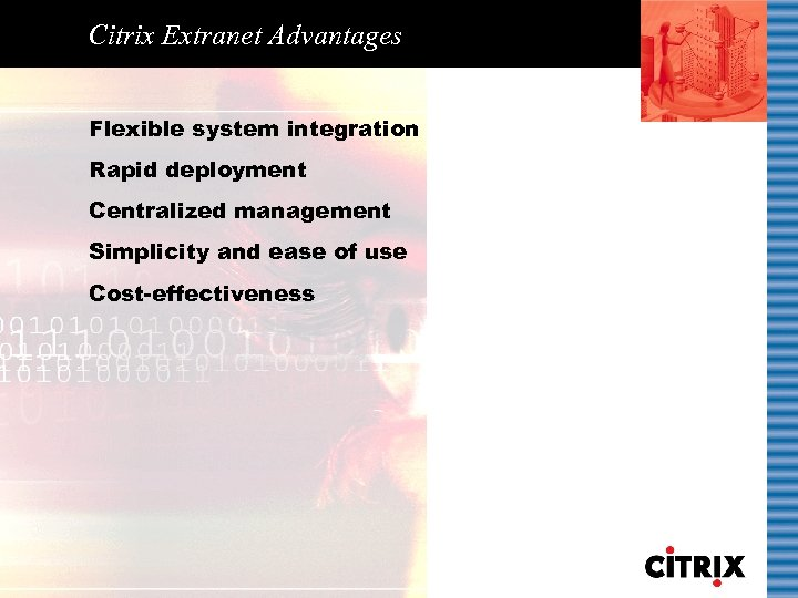 Citrix Extranet Advantages Flexible system integration Rapid deployment Centralized management Simplicity and ease of