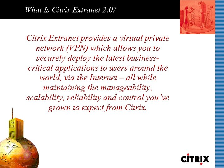 What Is Citrix Extranet 2. 0? Citrix Extranet provides a virtual private network (VPN)