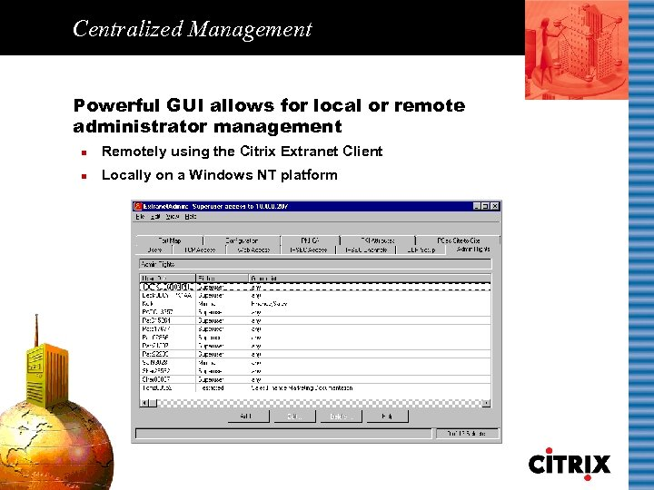 Centralized Management Powerful GUI allows for local or remote administrator management n Remotely using