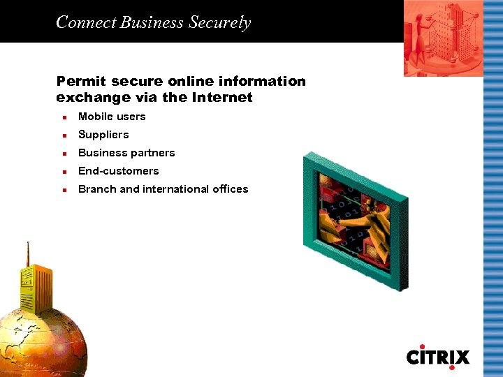 Connect Business Securely Permit secure online information exchange via the Internet n Mobile users