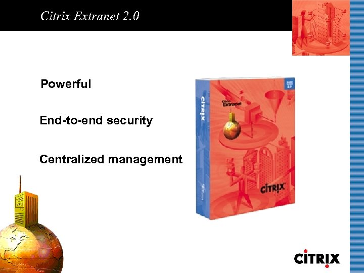 Citrix Extranet 2. 0 Powerful End-to-end security Centralized management