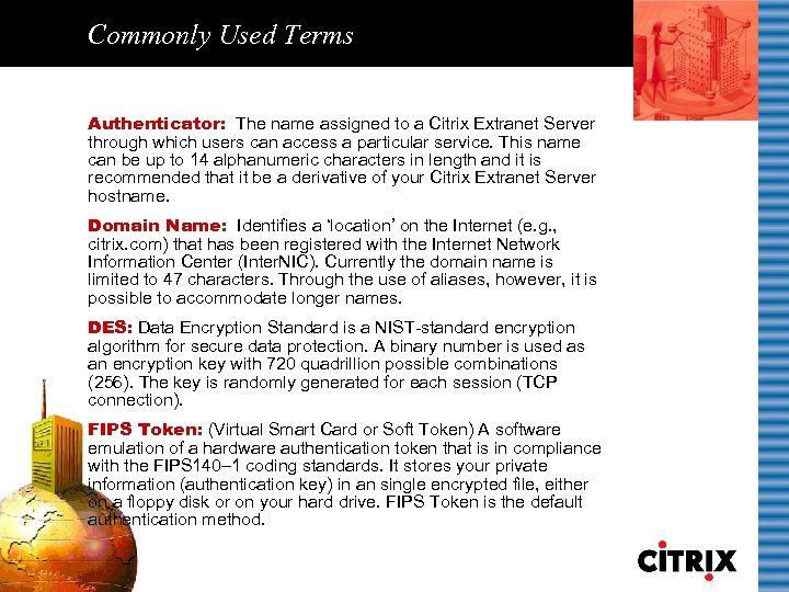Commonly Used Terms Authenticator: The name assigned to a Citrix Extranet Server through which
