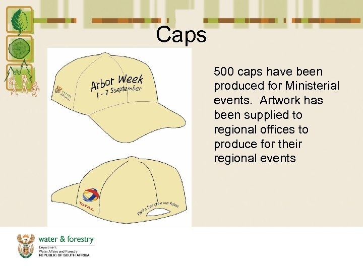 Caps 500 caps have been produced for Ministerial events. Artwork has been supplied to