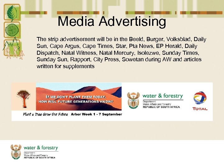 Media Advertising The strip advertisement will be in the Beeld, Burger, Volksblad, Daily Sun,