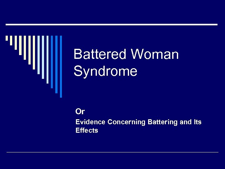 Battered Woman Syndrome Or Evidence Concerning Battering and Its Effects