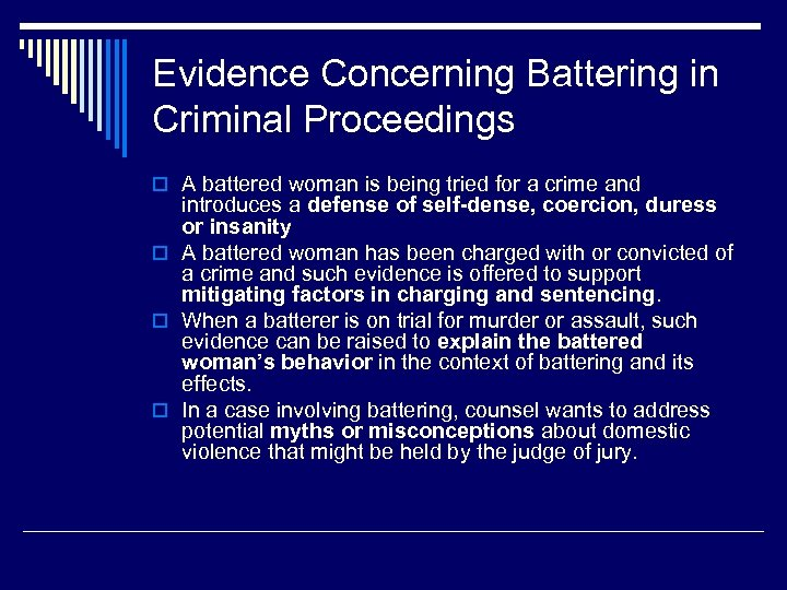 Evidence Concerning Battering in Criminal Proceedings o A battered woman is being tried for