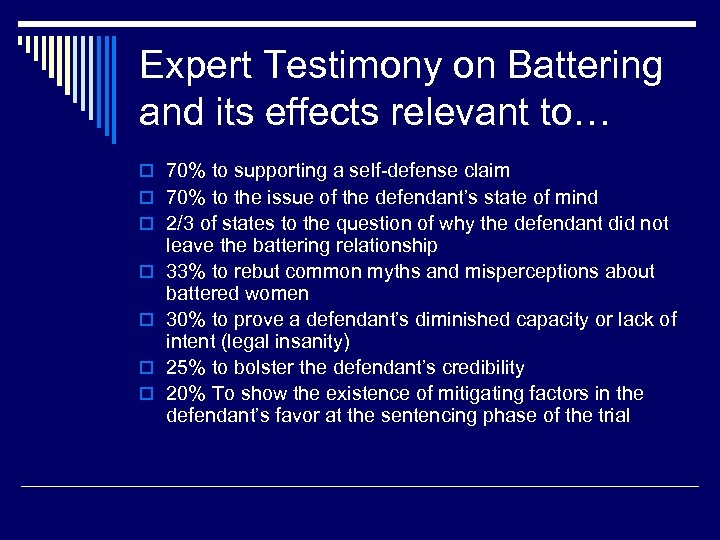 Expert Testimony on Battering and its effects relevant to… o 70% to supporting a