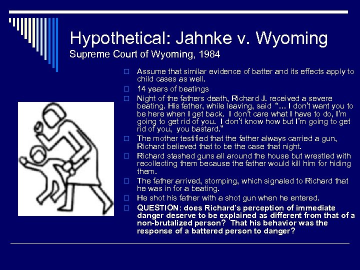 Hypothetical: Jahnke v. Wyoming Supreme Court of Wyoming, 1984 o o o o Assume