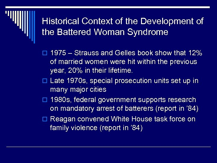 Historical Context of the Development of the Battered Woman Syndrome o 1975 – Strauss