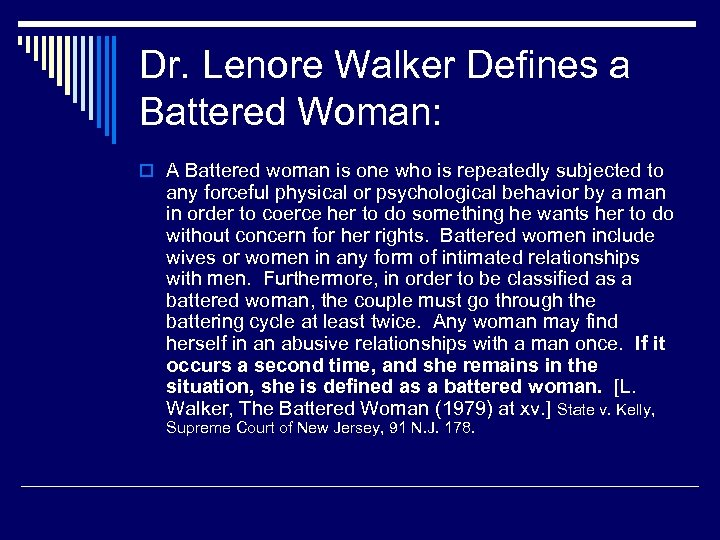 Dr. Lenore Walker Defines a Battered Woman: o A Battered woman is one who