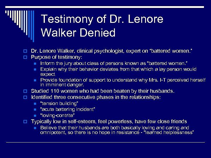 Testimony of Dr. Lenore Walker Denied o Dr. Lenore Walker, clinical psychologist, expert on