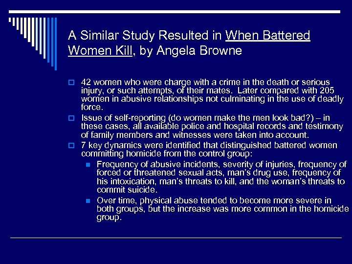 A Similar Study Resulted in When Battered Women Kill, by Angela Browne o 42
