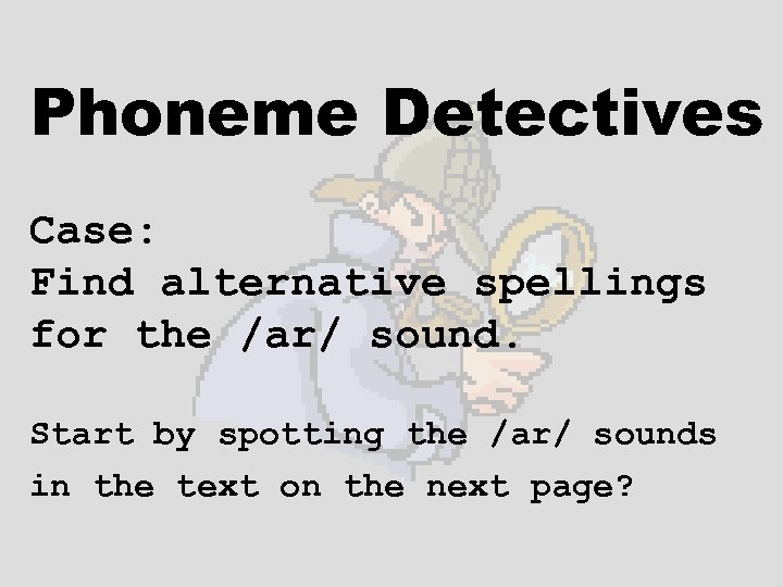 Phoneme Detectives Case: Find alternative spellings for the /ar/ sound. Start by spotting the