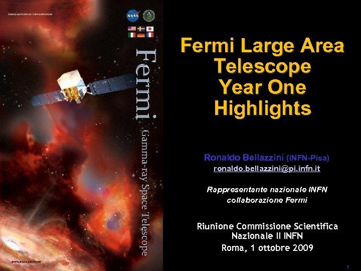 Fermi Large Area Telescope Year One Highlights Ronaldo Bellazzini (INFN-Pisa) ronaldo. bellazzini@pi. infn. it