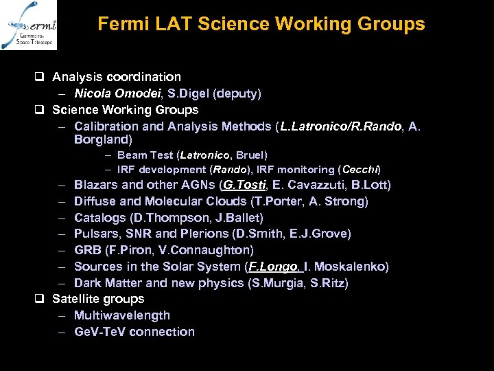 Fermi LAT Science Working Groups q Analysis coordination – Nicola Omodei, S. Digel (deputy)