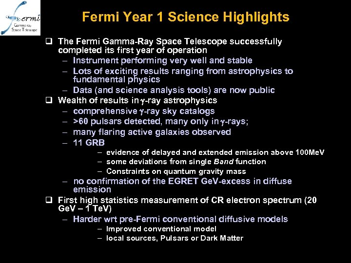 Fermi Year 1 Science Highlights q The Fermi Gamma-Ray Space Telescope successfully completed its