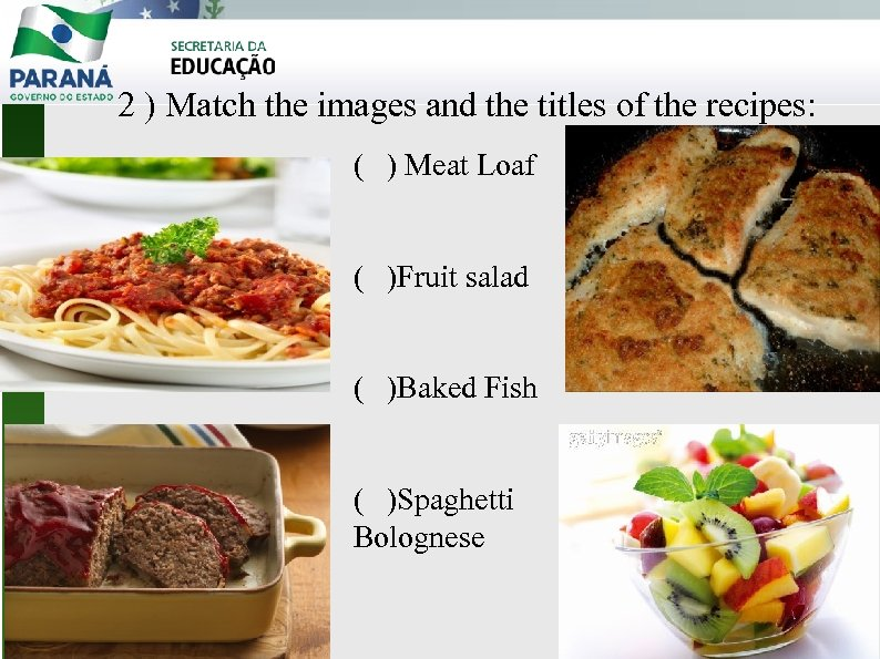 2 ) Match the images and the titles of the recipes: ( ) Meat