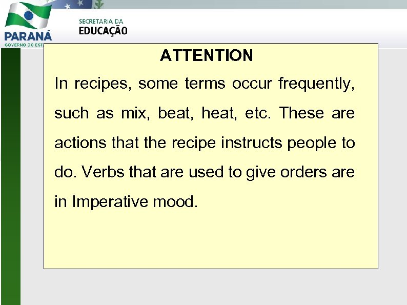 ATTENTION In recipes, some terms occur frequently, such as mix, beat, heat, etc. These