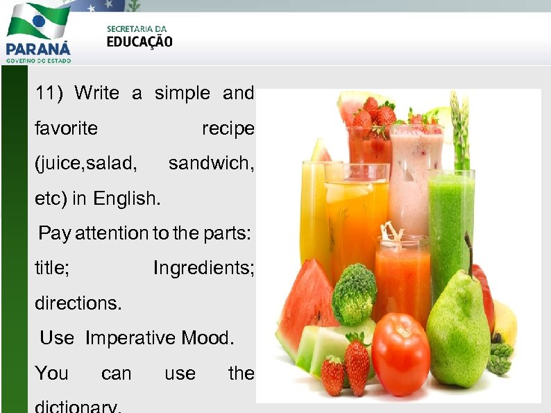 11) Write a simple and favorite recipe (juice, salad, sandwich, etc) in English. Pay