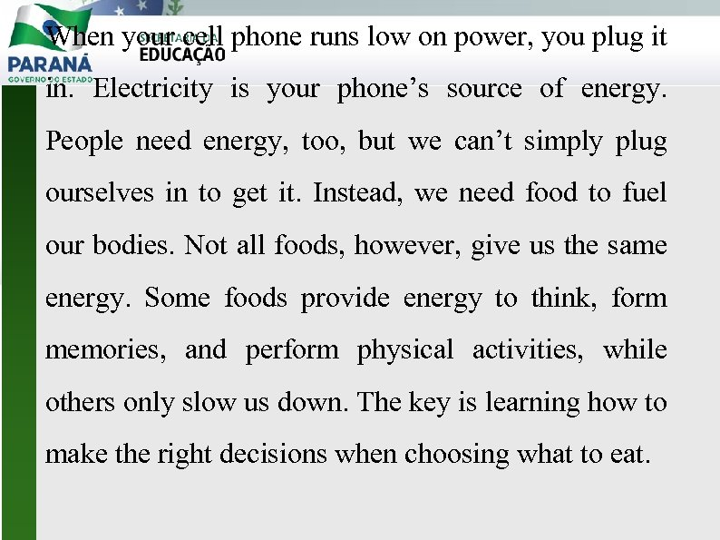 When your cell phone runs low on power, you plug it in. Electricity is