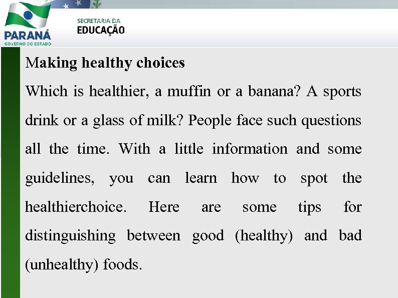 Making healthy choices Which is healthier, a muffin or a banana? A sports drink