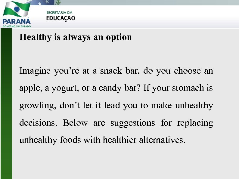 Healthy is always an option Imagine you're at a snack bar, do you choose