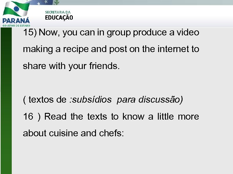 15) Now, you can in group produce a video making a recipe and post