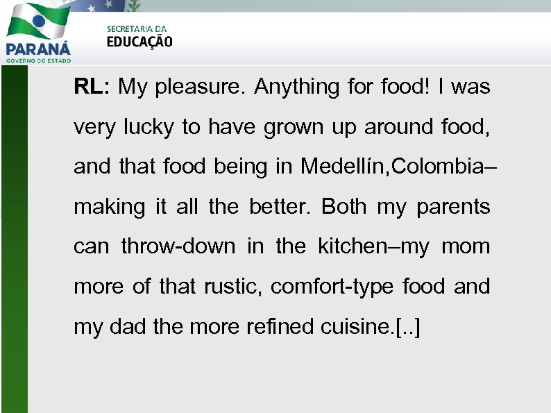 RL: My pleasure. Anything for food! I was very lucky to have grown up