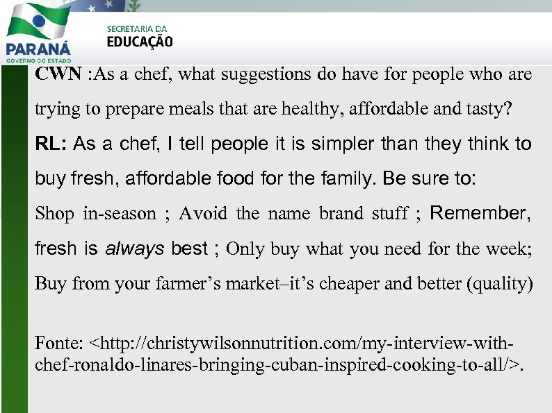 CWN : As a chef, what suggestions do have for people who are trying