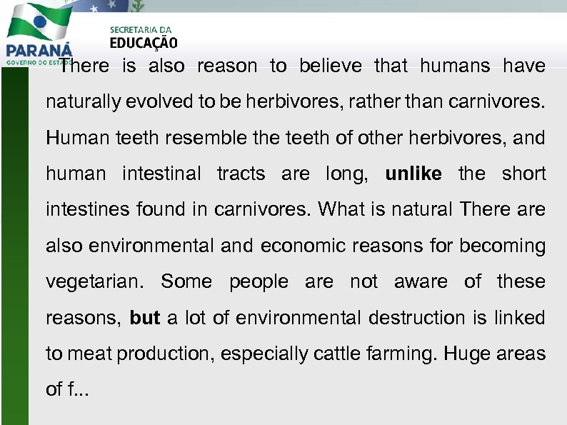 There is also reason to believe that humans have naturally evolved to be
